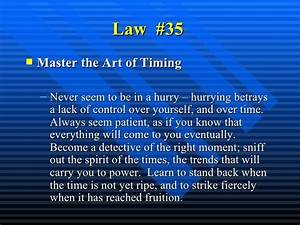 Law #35 Master the Art of Timing Never seem to be in a ...