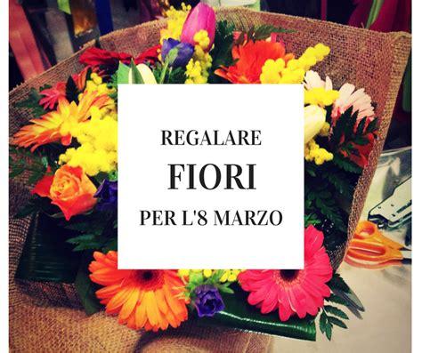 fiori 8 marzo regalare fiori per l 8 marzo festa della donna