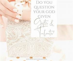 Do You Question Your God Given Gifts And Talents