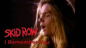 Skid Row - I Remember You (Official Music Video) - YouTube  You