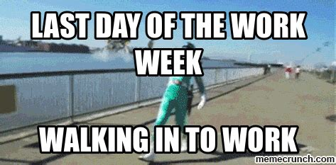 Last Day Of Work Meme - last day of the work week