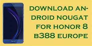 Download Honor 8 Android Nougat Update B388  Europe