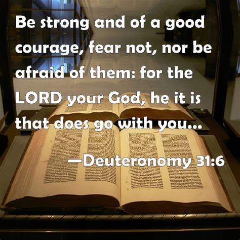 Deuteronomy 316 Be Strong And Of A Good Courage Fear Not