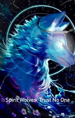 spirit wolves trust   chapter   story wattpad