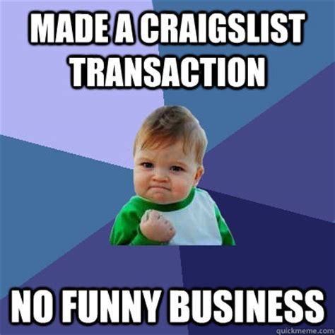 Business Kid Meme - made a craigslist transaction no funny business success kid quickmeme