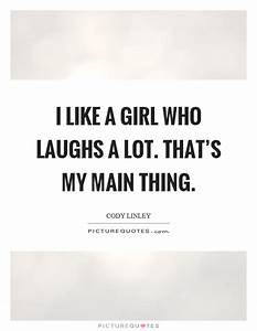 I Like A Girl Who Laughs A Lot That39s My Main Thing