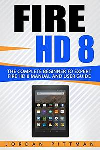 Read Online Fire Hd 8  The Complete Beginner To Expert