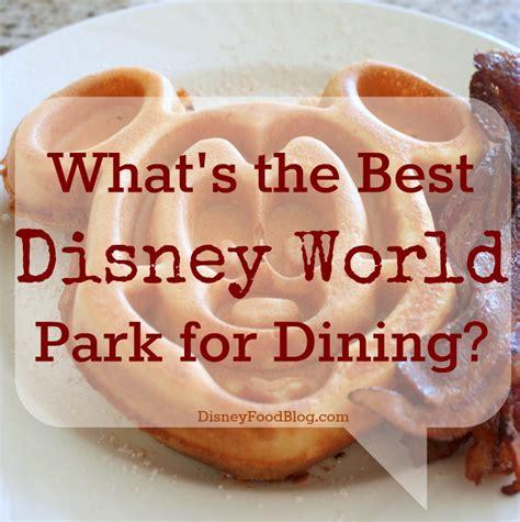 disney cuisine what s the best walt disney park for dining the