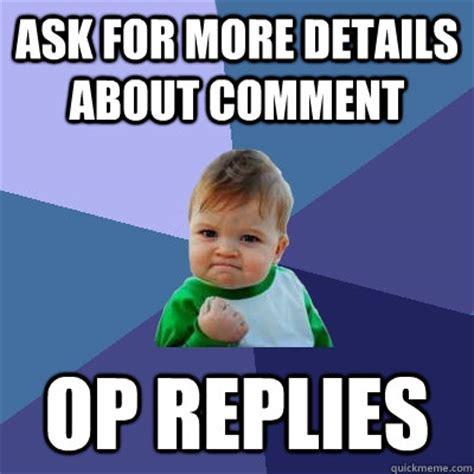 Op Meme - ask for more details about comment op replies success kid quickmeme