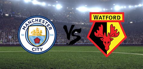 Manchester City Vs Watford FA Cup Final: Preview ...