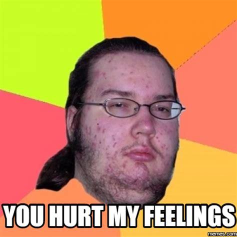 Hurt Meme - you hurt my feelings memes com