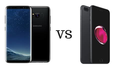 iphone vs samsung samsung galaxy s8 and s8 vs apple iphone 7 and 7 plus