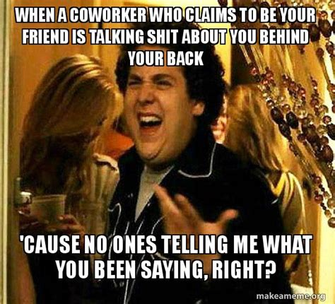 Shit Talking Memes - shit talking memes when a coworker who claims to be your friend is talking