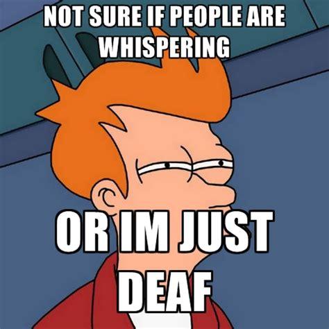 Deaf Meme - deaf meme 28 images when deaf people get drunk do they slur their hands i am deaf not deaf