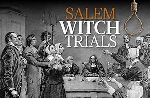 The Salem Witch Trials Summary History And Facts 1962 1963