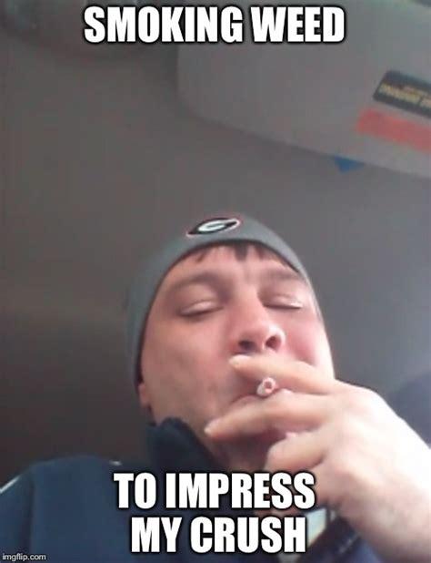Weed Smoking Meme - he s smoking imgflip
