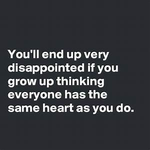 You'll end up very disappointed if you grow up thinking ...