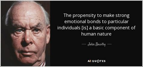 john bowlby quote  propensity   strong emotional