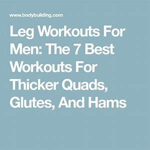 Leg Workouts For Men  The 7 Best Workouts For Thicker Quads  Glutes  And Hams