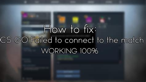 How To Fix Cs Go Failed To Connect To The Match Working