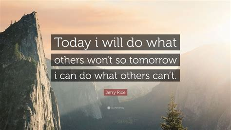 """Jerry Rice Quote """"today I Will Do What Others Won't So"""