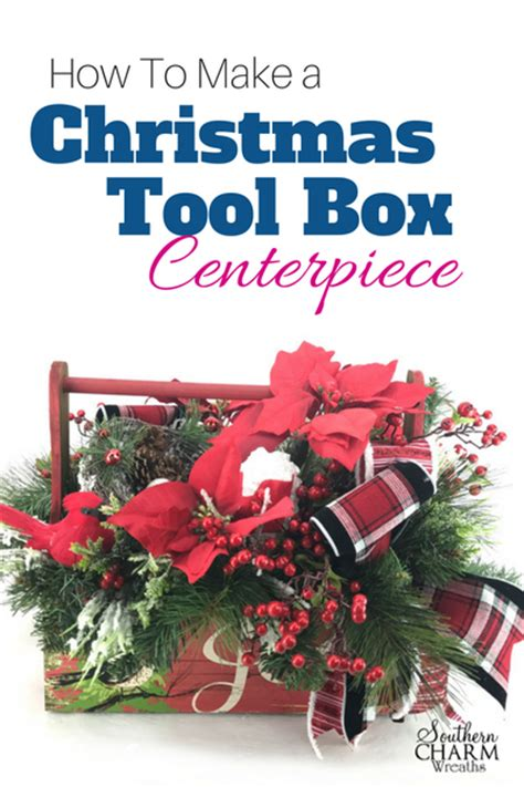 toolbox christmas centrpiece how to make a tool box centerpiece