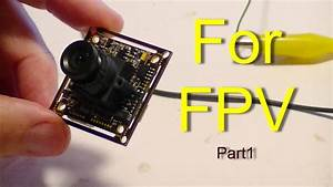 Fpv Part 1  Sony Pz0420 Camera Review And Wiring Setup