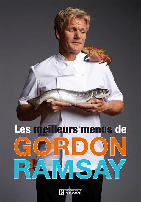 livre de cuisine gordon ramsay livre les meilleurs menus de gordon ramsay les éditions
