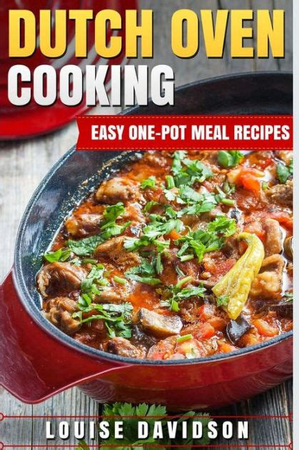 easy one pot meal recipes dutch oven cooking easy one pot meal recipes by louise davidson paperback barnes noble 174