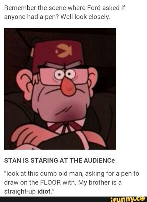 Funny Gravity Falls Memes - stanly pines gravity falls but stanford really was an idiot for wanting and pen and paper in