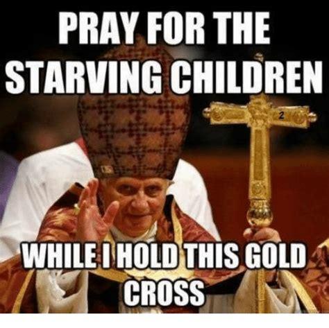 Starving African Child Meme - pray for the starving children whilei hold this gold cross children meme on me me