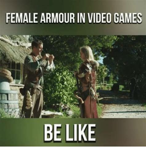 Females Be Like Meme - female armour in video games be like be like meme on sizzle