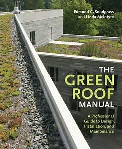 Green Roof Manual  A Professional Guide To Design  By