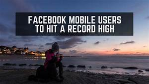 UK Facebook Mobile Users to hit a Record High this Year ...