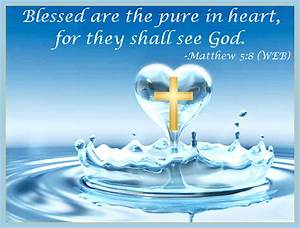 Sixth Beatitude: Blessed are the pure in heart, for they ...