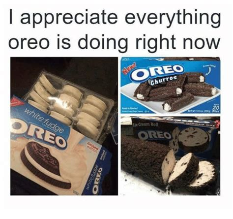 Oreo Meme - i appreciate everything oreo is doing right now churros 20