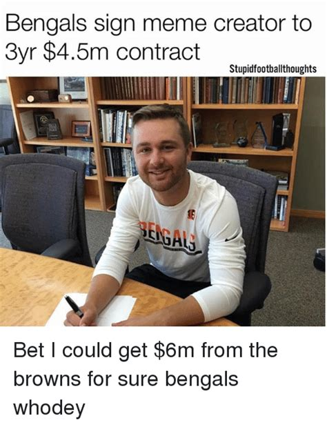 Bet Meme - bengals sign meme creator to 3yr 45m contract stupidfootballthoughts bet i could get 6m from