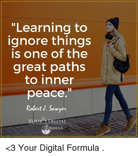 Inner Peace Meme - learning to ignore things is one of the great paths to inner peace robert j sawyer your digi ta ula