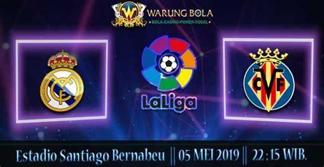 Prediksi Skor Sbobet Real Madrid VS Villarreal 05 Mei 2019 ...