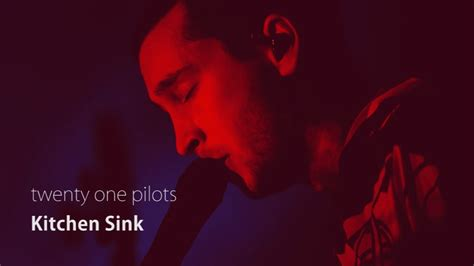 kitchen sink by twenty one pilots twenty one pilots kitchen sink 中文歌詞翻譯介紹 含歌詞註解 字幕影片 9541