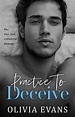 Cover Reveal: Practice to Deceive by Olivia Evans – Books ...