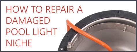 how to quickly repair a pool light niche cmp