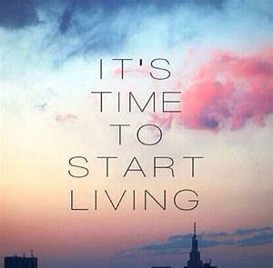 its time to start living pictures photos and images for
