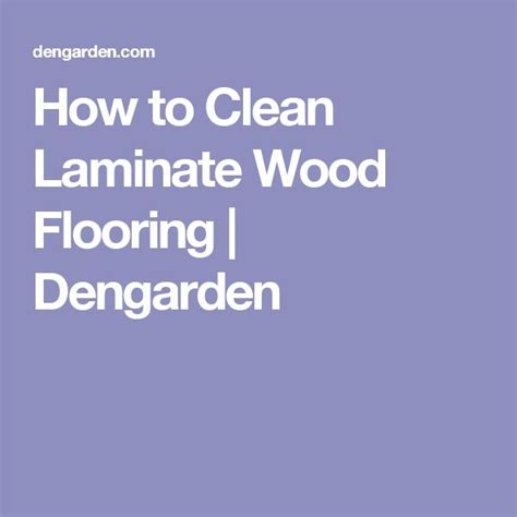 how do i clean my laminate wood floors 1000 ideas about clean wood laminate on pinterest wood laminate flooring wood laminate and
