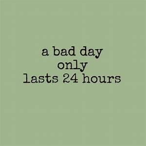 Bad Day Quotes ... Good Bad Day Quotes