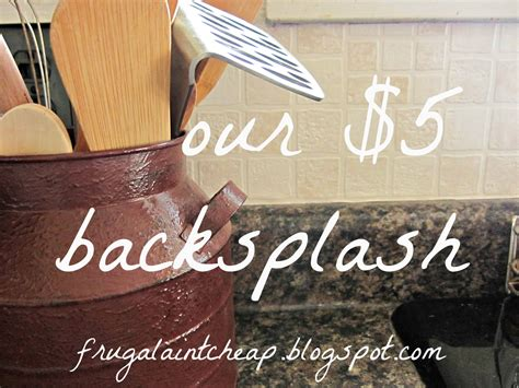 inexpensive backsplash ideas for kitchen frugal ain 39 t cheap kitchen backsplash great for renters