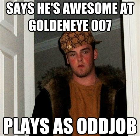Goldeneye Meme - don t play goldeneye 007 like scumbag steve bondmovies com