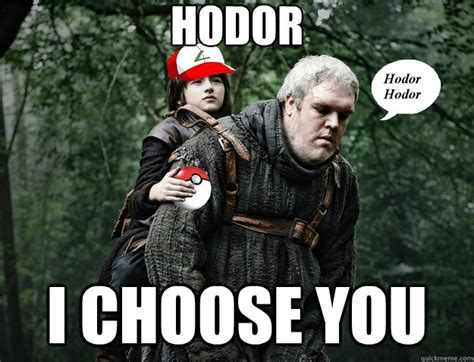 Hodor Memes - hodor i choose you misc quickmeme