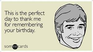 This is the perfect day to thank me for remembering your ...