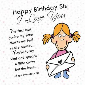 Happy Birthday Sis, I Love You. The fact that you're my ...